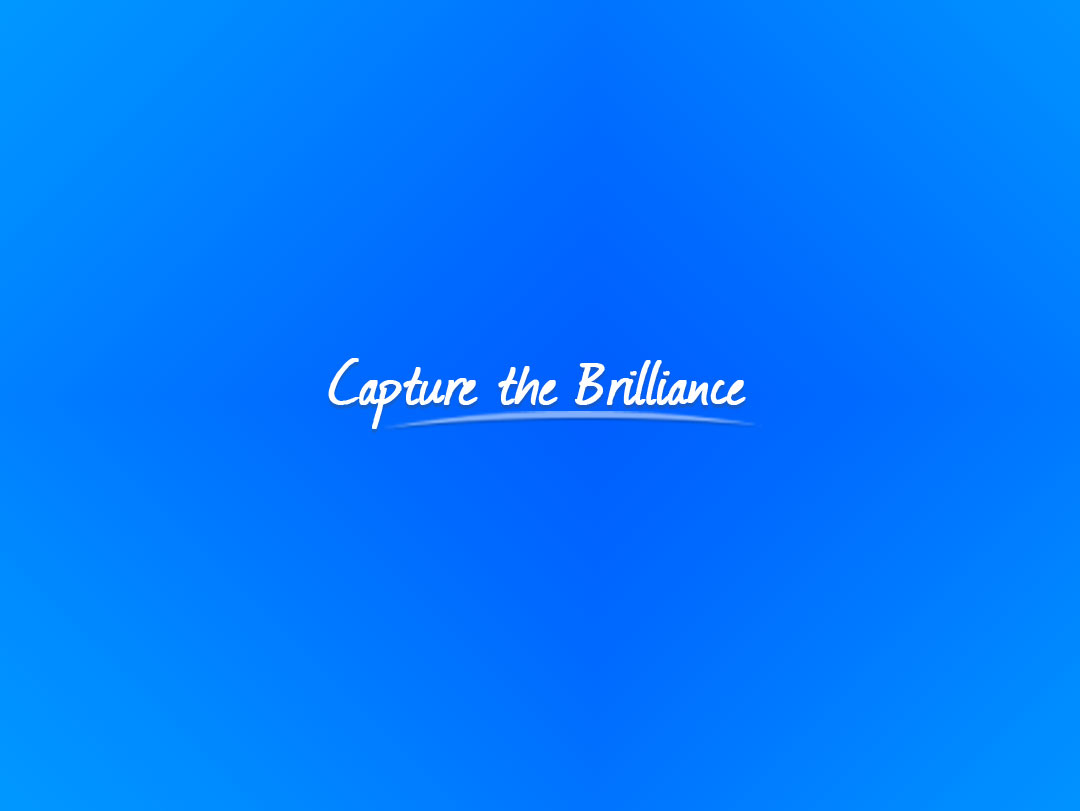 Capture the Brilliance